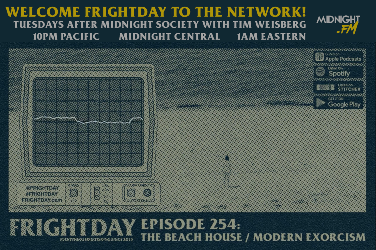 Welcome FrightDay to MidnightFM - Episode 254 The Beach House / Modern Exorcisms