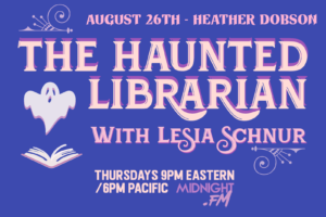 Haunted Librarian with lesia Schnur August 26th Heather Dobson