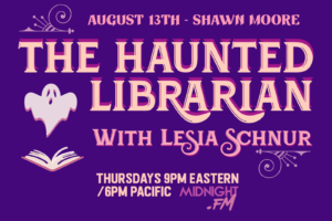 Haunted Librarian with Lesia Schnur airs Thursdays before Midnight Society