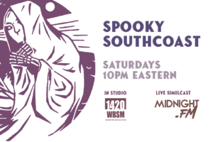 Spooky Southcoast Live Saturdays at 10PM Eastern on Midnight.FM