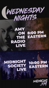 Wednesday Nights on Midnight FM - Amy on the Radio Live at 8:00 PM Eastern and Midnight Society Live at 10:00 PM Eastern