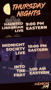 Thursday Nights on Midnight FM - Haunted Librarian LIVE at 9:00 PM Eastern, Midnight Society LIVE at 10:00 PM Eastern, Into The Fray at 1:00 AM Eastern